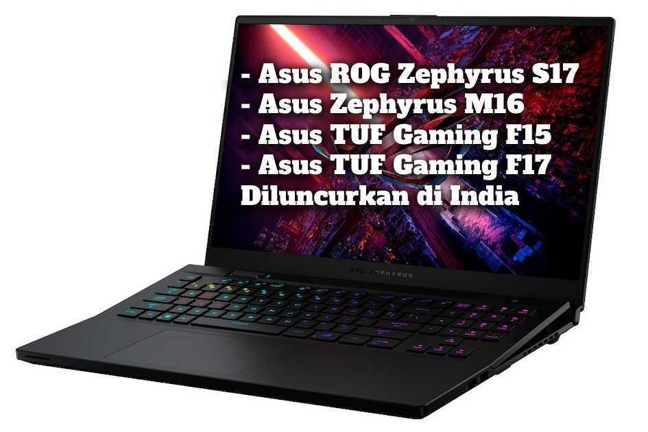 Gambar Asus ROG Zephyrus S17, Asus Zephyrus M16, Asus TUF Gaming F15, Laptop Asus TUF Gaming F17 Diluncurkan di India
