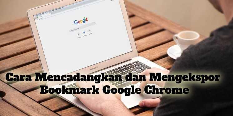 Gambar Cara Mencadangkan dan Mengekspor Bookmark Google Chrome