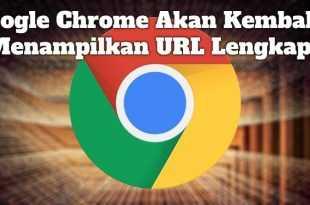 Gambar Google Chrome Akan Kembali Menampilkan URL Lengkap