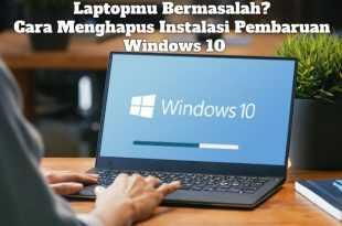 Gambar Laptopmu Bermasalah? Cara Menghapus Instalasi Pembaruan Windows 10