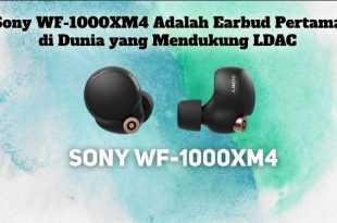 Gambar Sony WF-1000XM4 Adalah Earbud Pertama di Dunia yang Mendukung LDAC